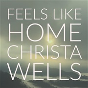 Christa Wells : Feels Like Home