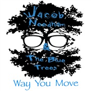 Jacob Needham & The Blue Trees : Way You Move