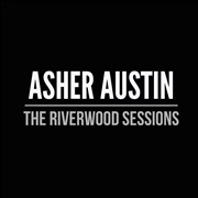 Asher Austin : The Riverwood Sessions EP