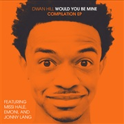 Dwan Hill : Would You Be Mine (Compilation EP)