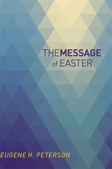 The Message of Easter by Eugene Peterson