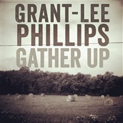 Grant-Lee Phillips : Gather Up