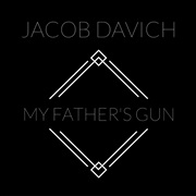 Jacob Davich : My Fathers Gun