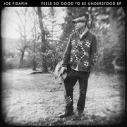 Joe Pisapia  : Feels So Good To Be Understood EP
