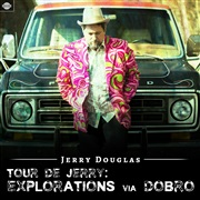 Jerry Douglas : Tour de Jerry: Explorations Via Dobro