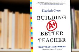 Building a Better Teacher: How Teaching Works (and How to Teach It to Everyone) by Elizabeth Green