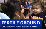 What happens when family planning is out of reach for poor and uninsured Texans? In the final segment of our Fertile Ground series, we explore the costs to communities and taxpayers of the state's high rate of unplanned pregnancies.