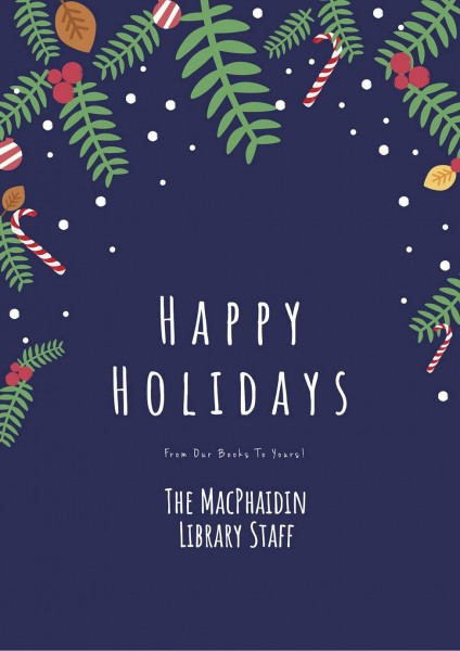 Happy Holidays from the MacPhaidin Library