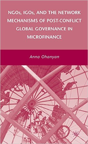 "Cover of ""NGOs, IGOs, and the Network Mechanisms of Post-Conflict Global Governance in Microfinance"" by Anna Ohanyan"