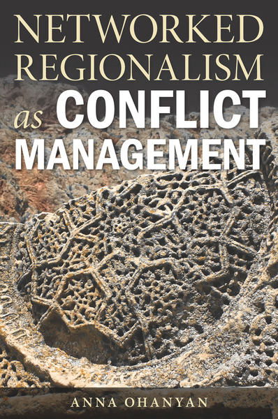 "Cover of ""Networked Regionalism as Conflict Management"" by Anna Ohanyan"