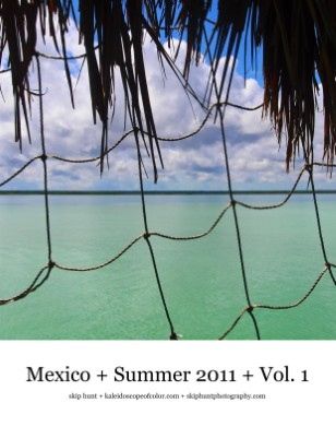 Mexico + Summer 2011 + Volume 1