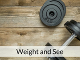 Weight and see
