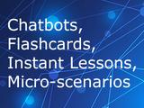 Chatbots  flashcards  instant lessons  micro scenarios