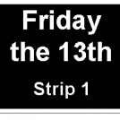 "In 10 strips or less 3:""Friday the 13th"""