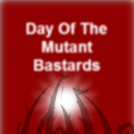 Day Of The Mutant Bastards 1