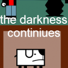 The Darkness Continiues