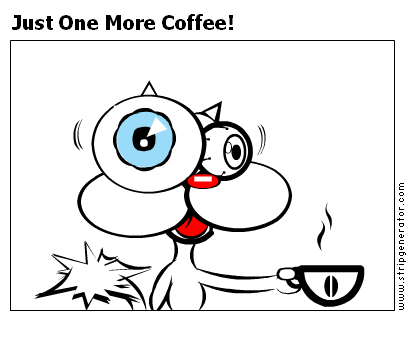 Just One More Coffee!