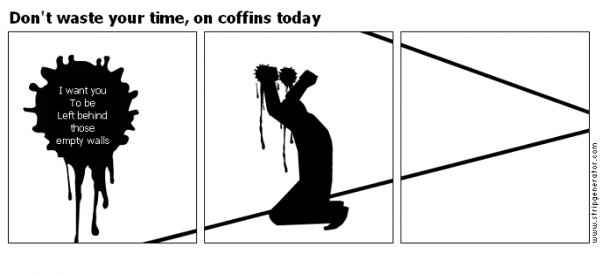 Don't waste your time, on coffins today