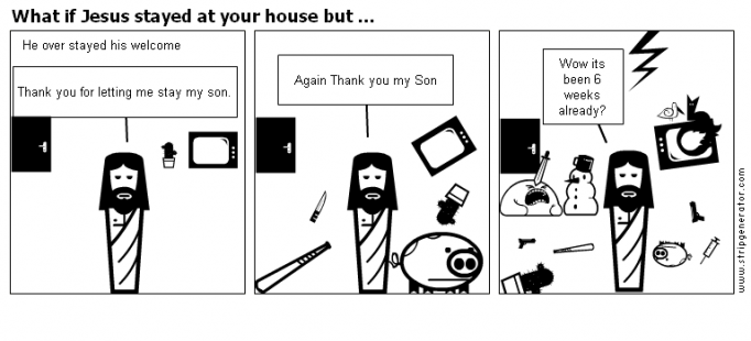 What if Jesus stayed at your house but ...