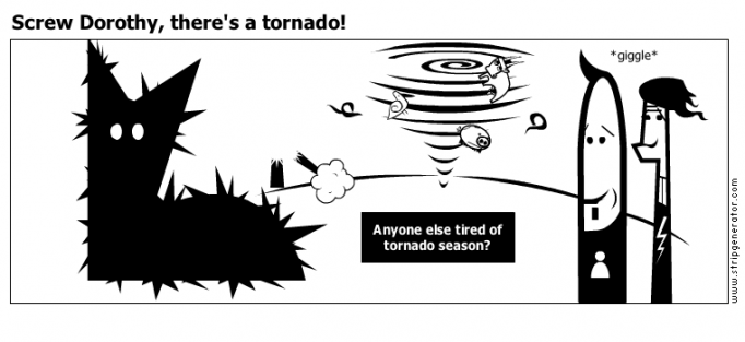Screw Dorothy, there's a tornado!