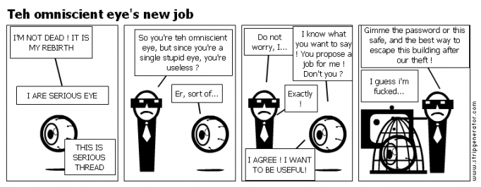 Teh omniscient eye's new job