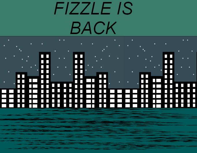 *~ Fizzle Is Back ~*