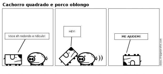 Cachorro quadrado e porco oblongo