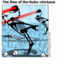 The Rise of the Robo-chickens
