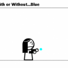 With or Without...Blue