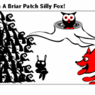Born And Raised In A Briar Patch Silly Fox!