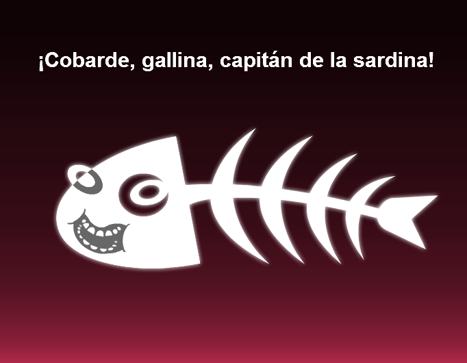 Cobarde, gallina, capitn de la sardina