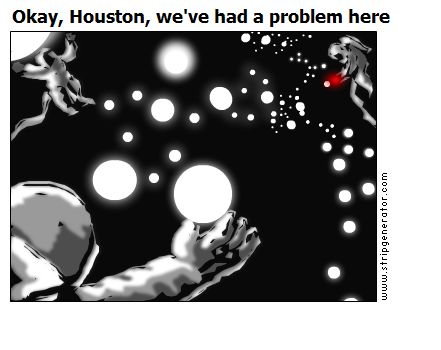 Okay, Houston, we've had a problem here