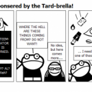 This comic is sponsered by the Tard-brella!
