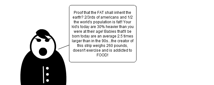 The Fat shall inherit the Earth