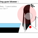 Napaka... The chewing gum blower :