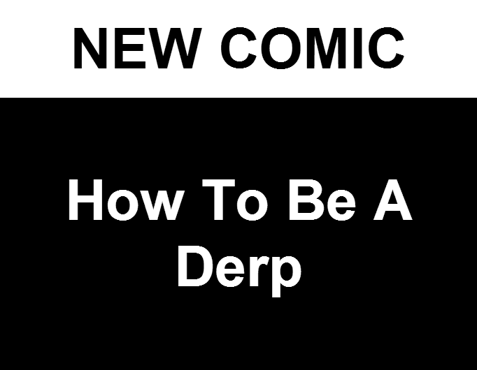 how to be a derp