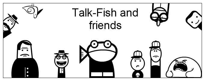 Talk-Fish and friends