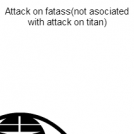 attack on fatass