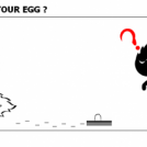 IS IT YOUR EGG ?