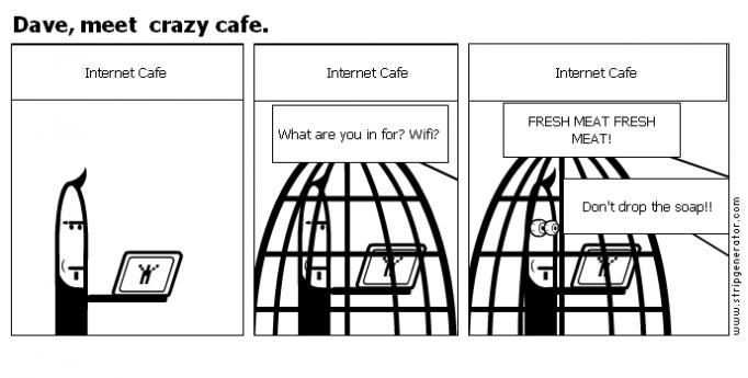 Dave, meet  crazy cafe.