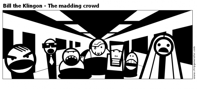 Bill the Klingon - The madding crowd