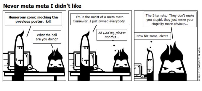 Never meta meta I didn't like