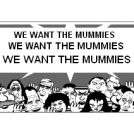 We Want The Mummies !