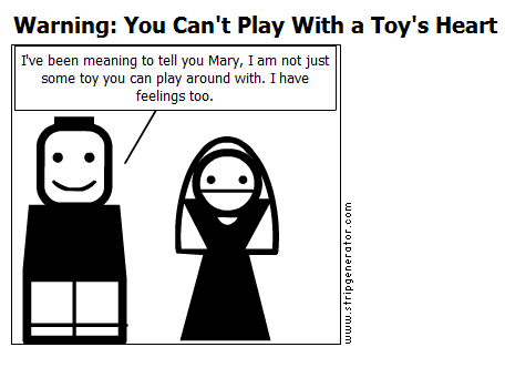 Warning: You Can't Play With a Toy's Heart