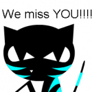 WE MISS YOU!!!! (read descript)
