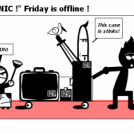 ",,PANIC !"" Friday is offline !"