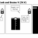 The adventures of Tank and Brains V (IV.V)