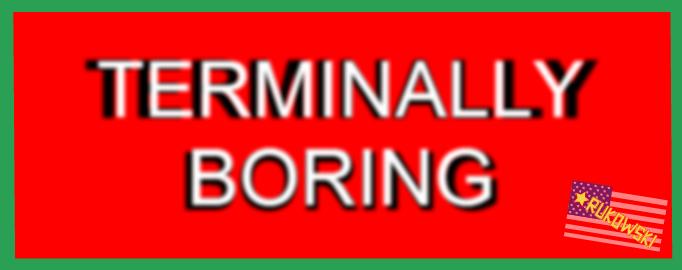 Terminally Boring