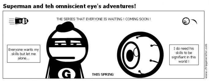Superman and teh omniscient eye's adventures!