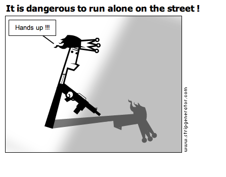 It is dangerous to run alone on the street !